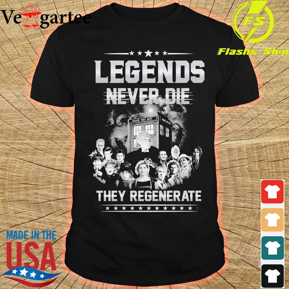 Doctor who legends never die They regenerate shirt