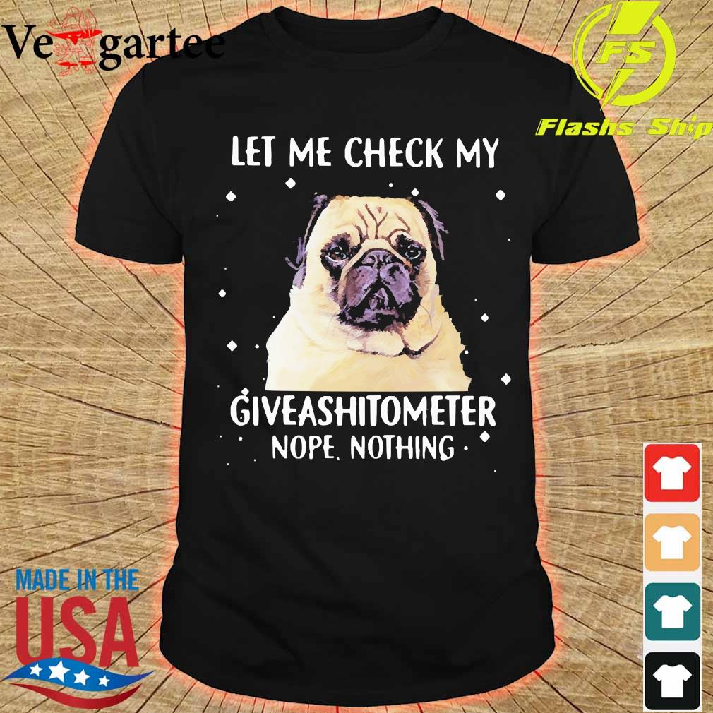 Dog let me check my giveashitometer nope nothing shirt