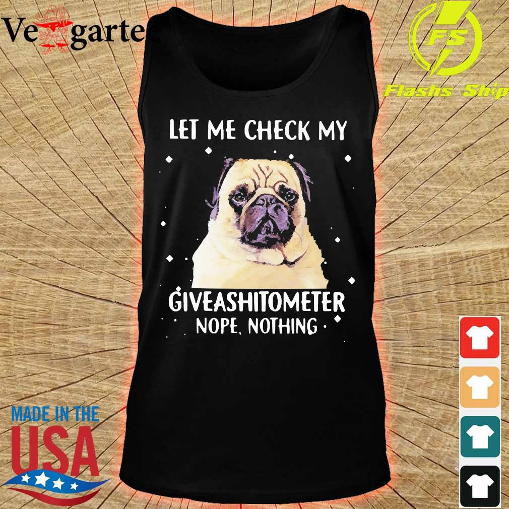 Dog let me check my giveashitometer nope nothing s tank top