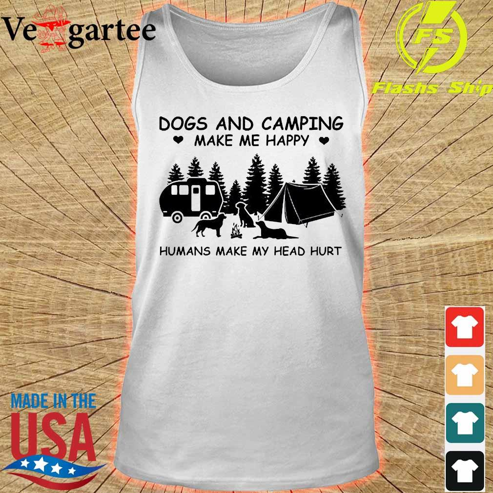 Dogs and camping Make me happy humans make my head hurt s tank top