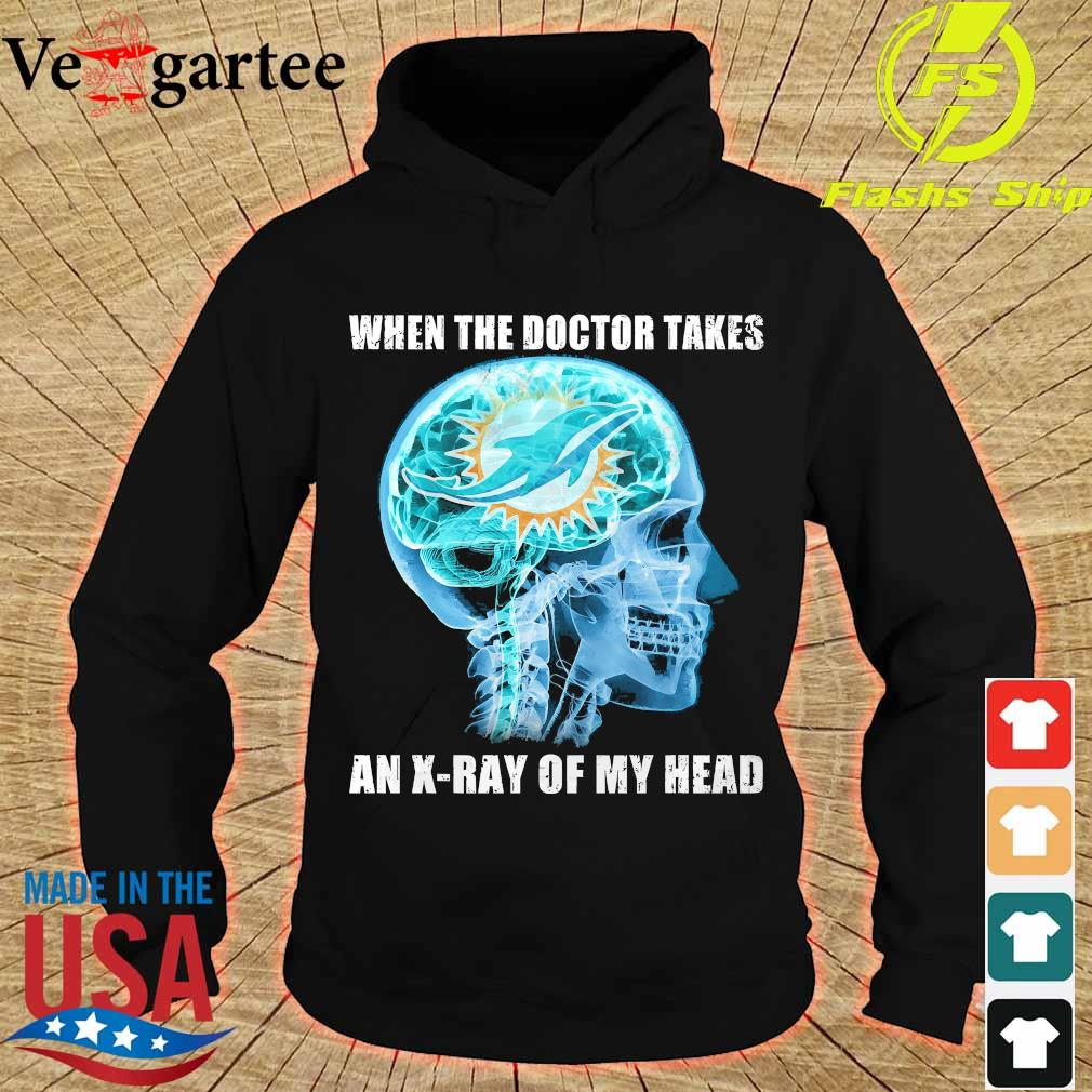 Dolphins when the doctor takes an X-ray of my head s hoodie