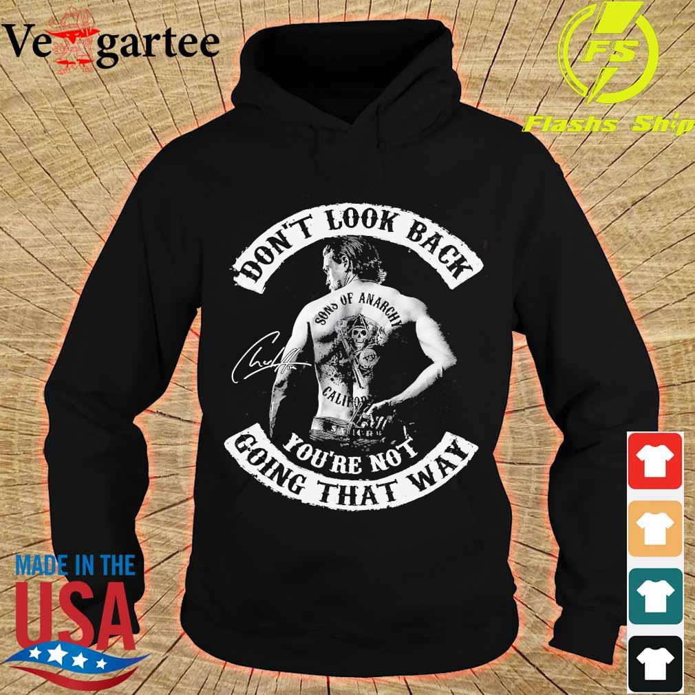 Don't look back Sons of Anarchy California You're not going that way signature s hoodie