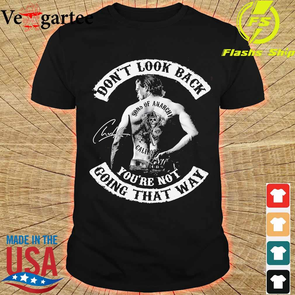 Don't look back Sons of Anarchy California You're not going that way signature shirt