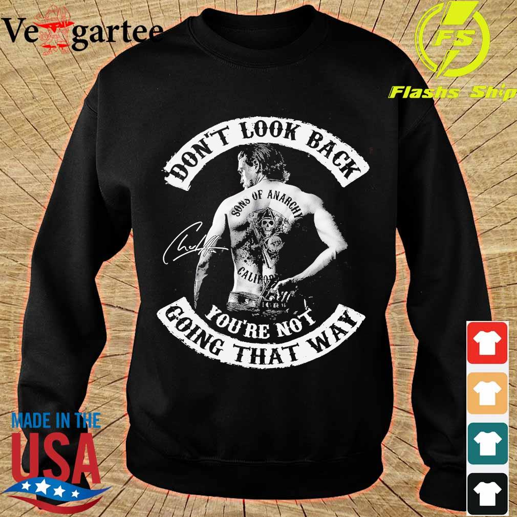 Don't look back Sons of Anarchy California You're not going that way signature s sweater