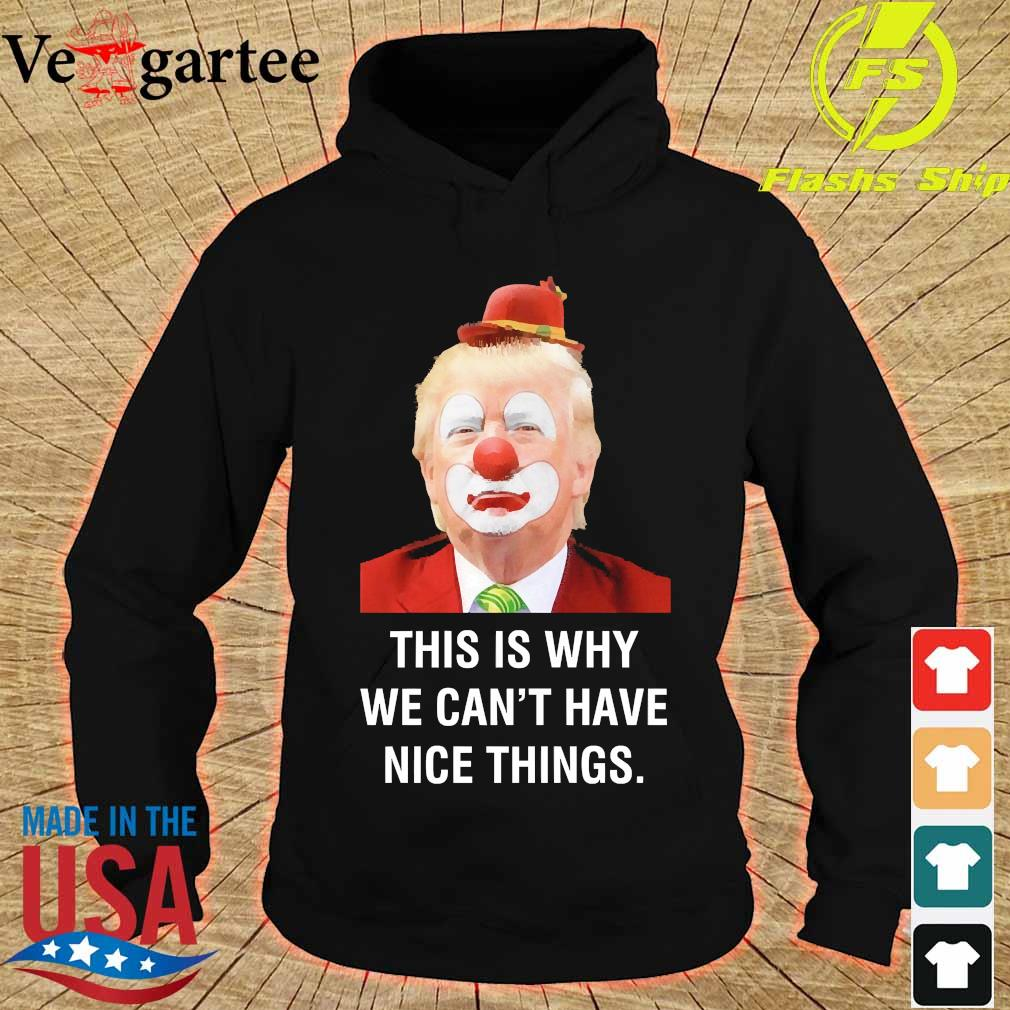 Donald Trump Clown This is why We can't have nice things s hoodie