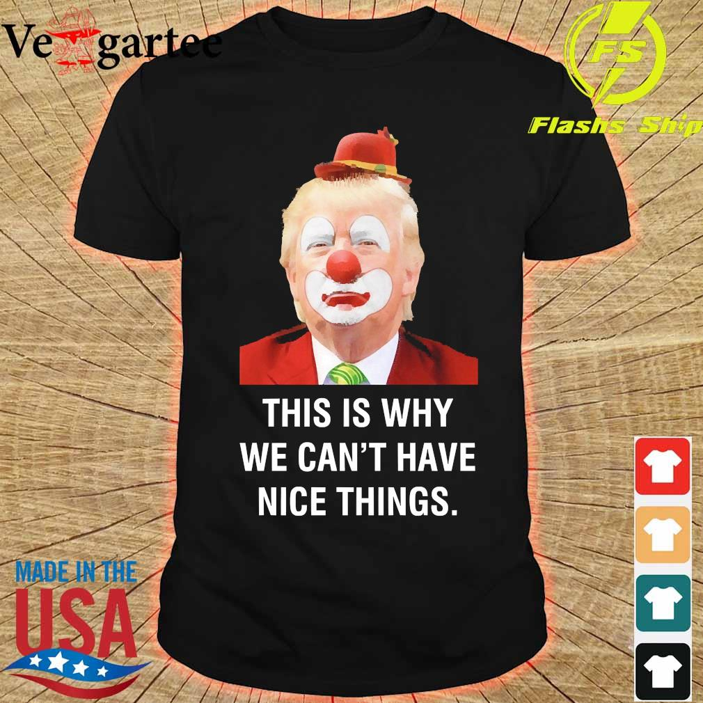 Donald Trump Clown This is why We can't have nice things shirt