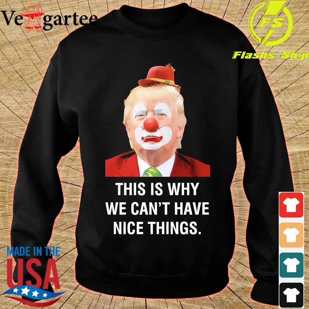 Donald Trump Clown This is why We can't have nice things s sweater