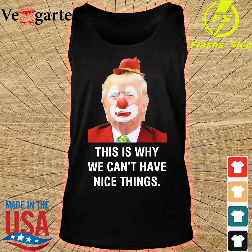 Donald Trump Clown This is why We can't have nice things s tank top