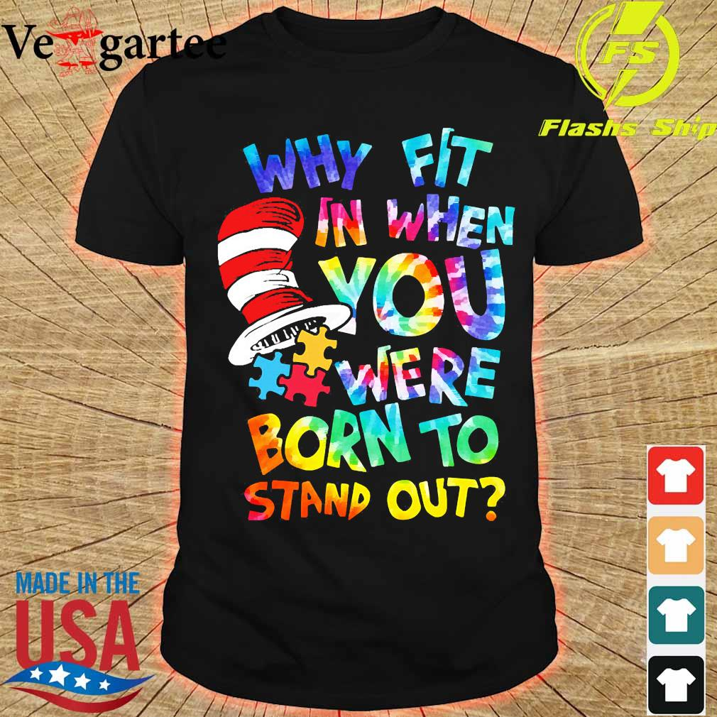 Dr. Seuss Hippie Autism why fit in when You were born to stand out shirt
