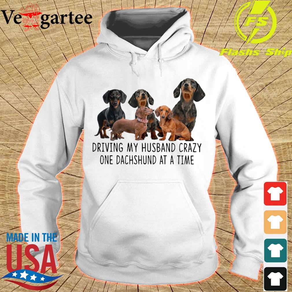 Driving my husband crazy one dachshunds at a time s hoodie