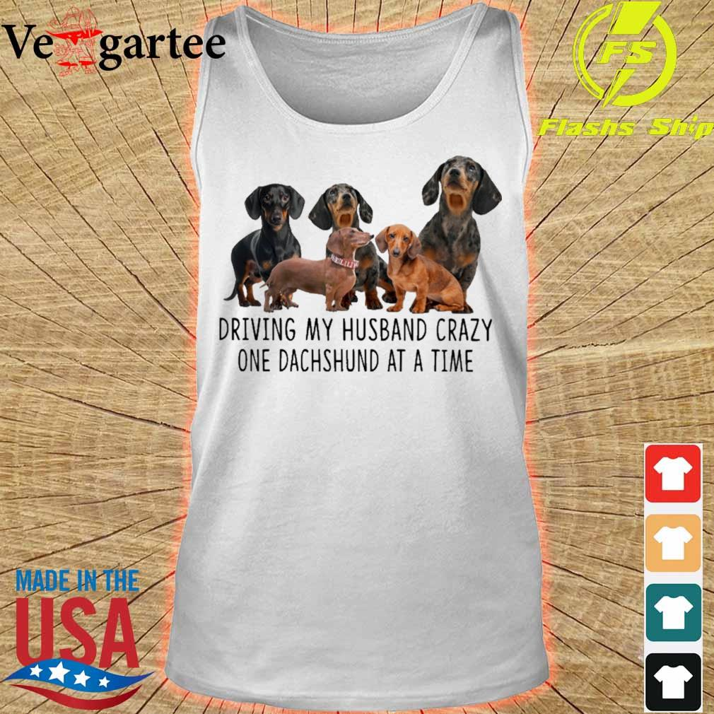 Driving my husband crazy one dachshunds at a time s tank top