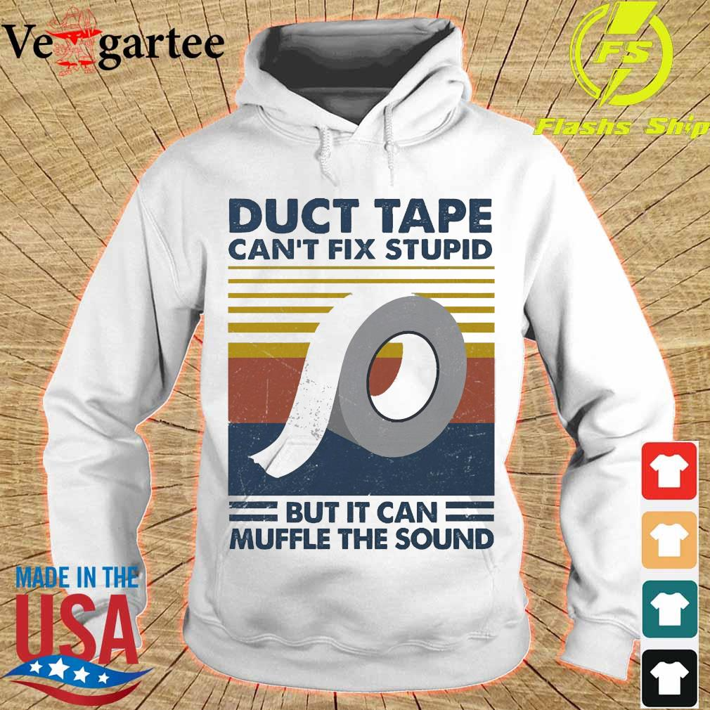 Duct Tape can't fix stupid but it can muffle the sound vintage s hoodie