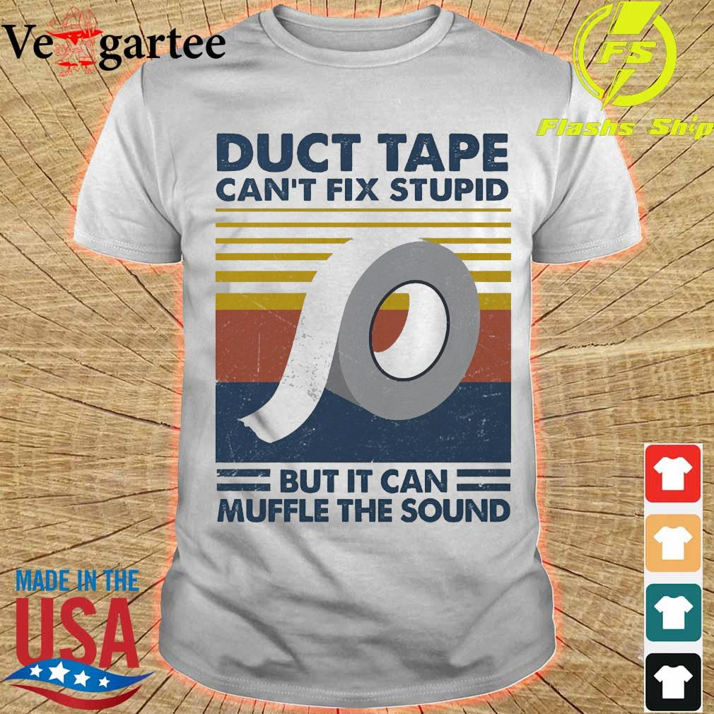 Duct Tape can't fix stupid but it can muffle the sound vintage shirt