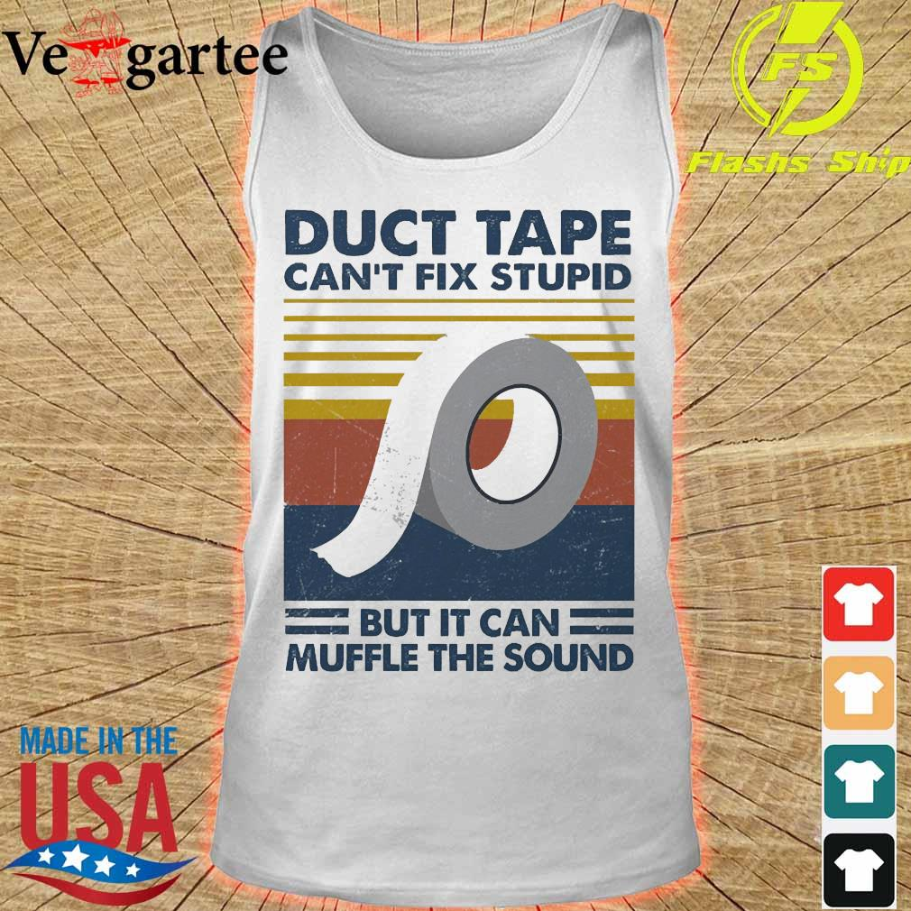 Duct Tape can't fix stupid but it can muffle the sound vintage s tank top