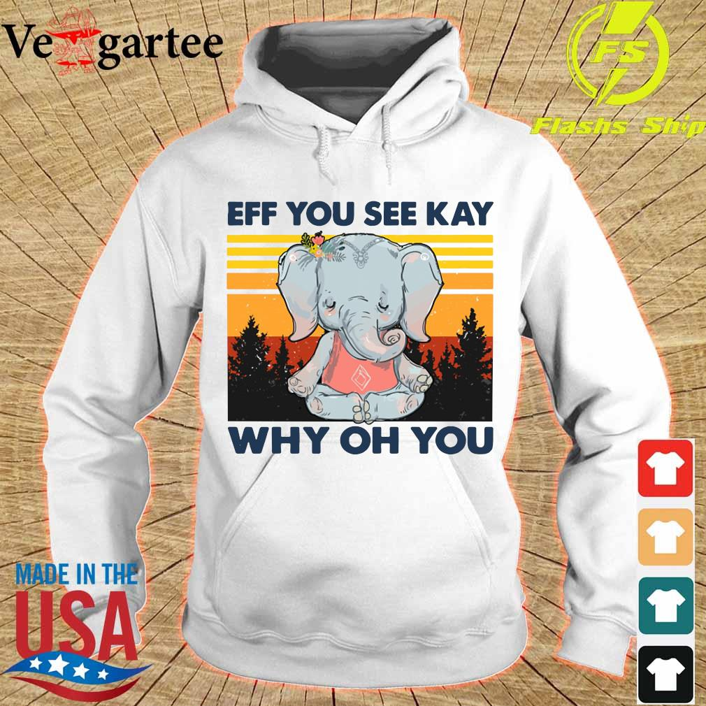 Elephant Eff You see kay why Oh You vintage s hoodie