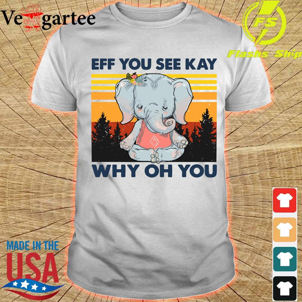Elephant Eff You see kay why Oh You vintage shirt