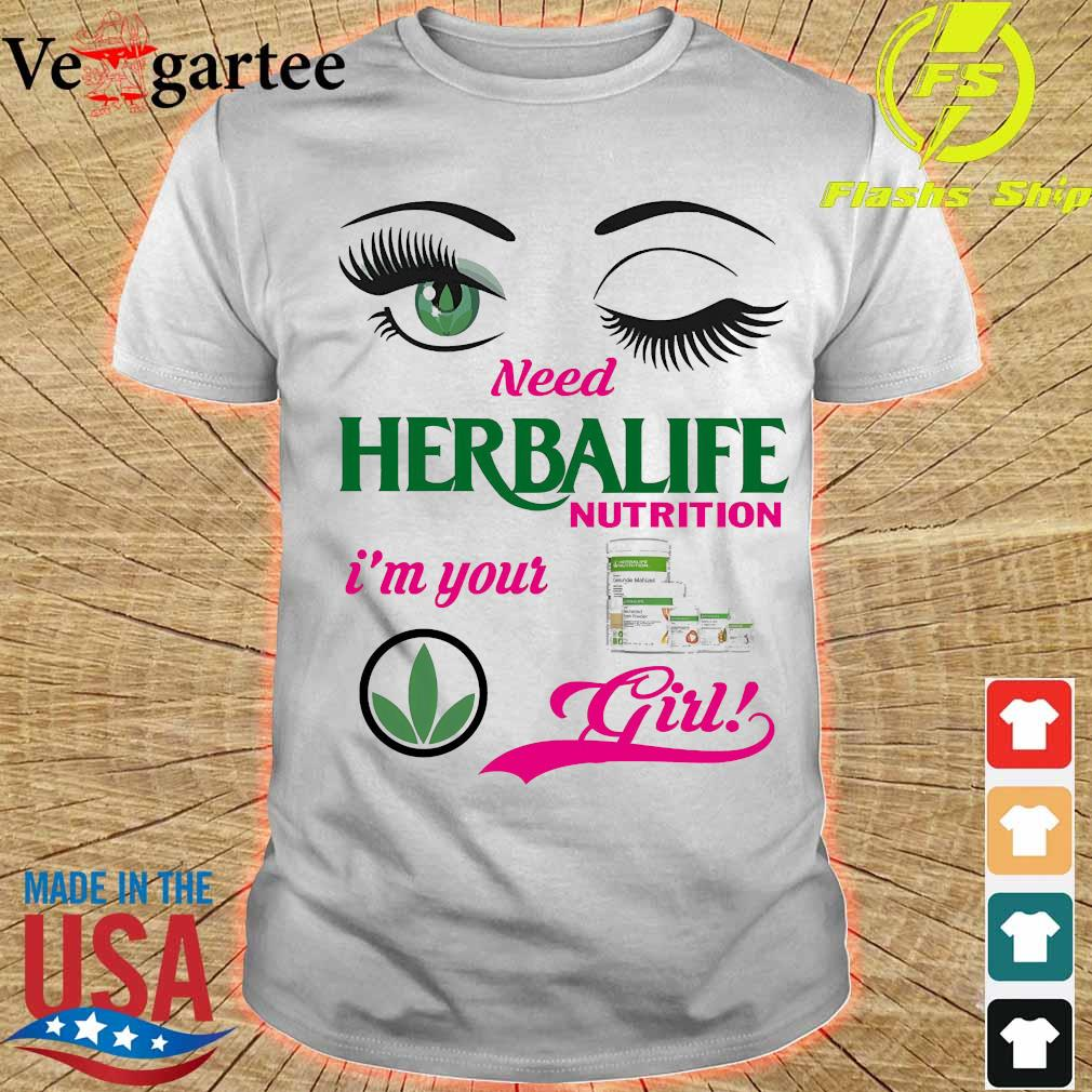 Eyes need Herbalife Nutrition I'm your girl shirt