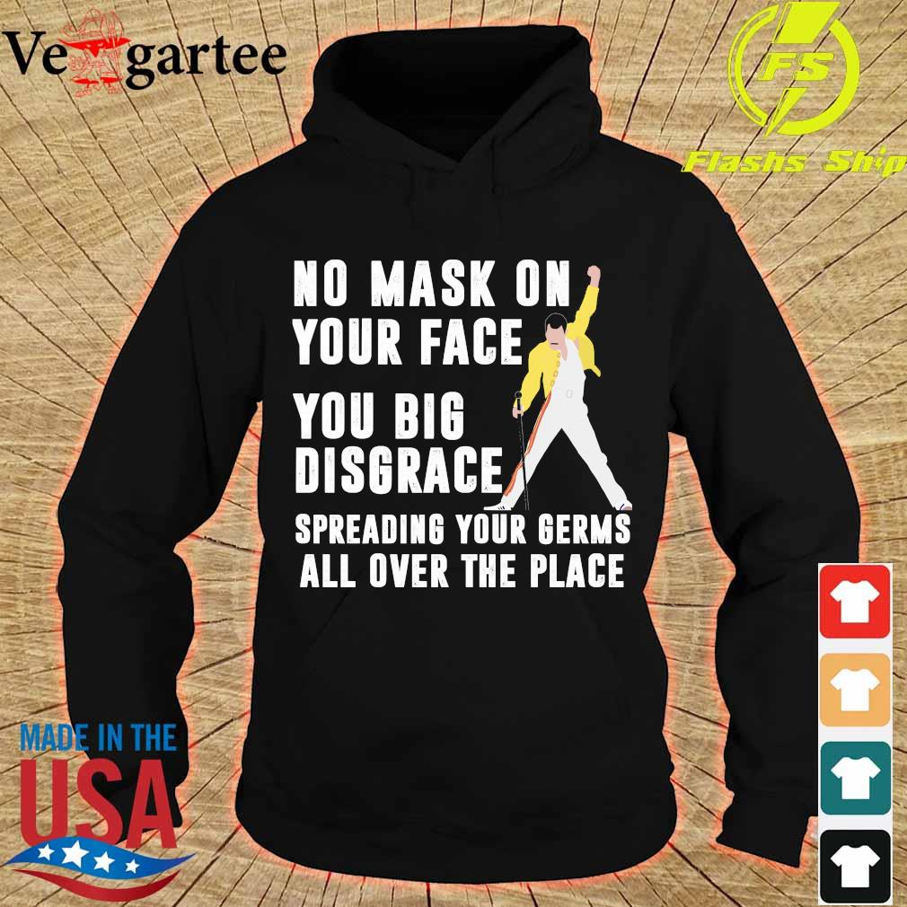 Freddie Mercury No mask on your face you big disgrace your germs all over the place s hoodie
