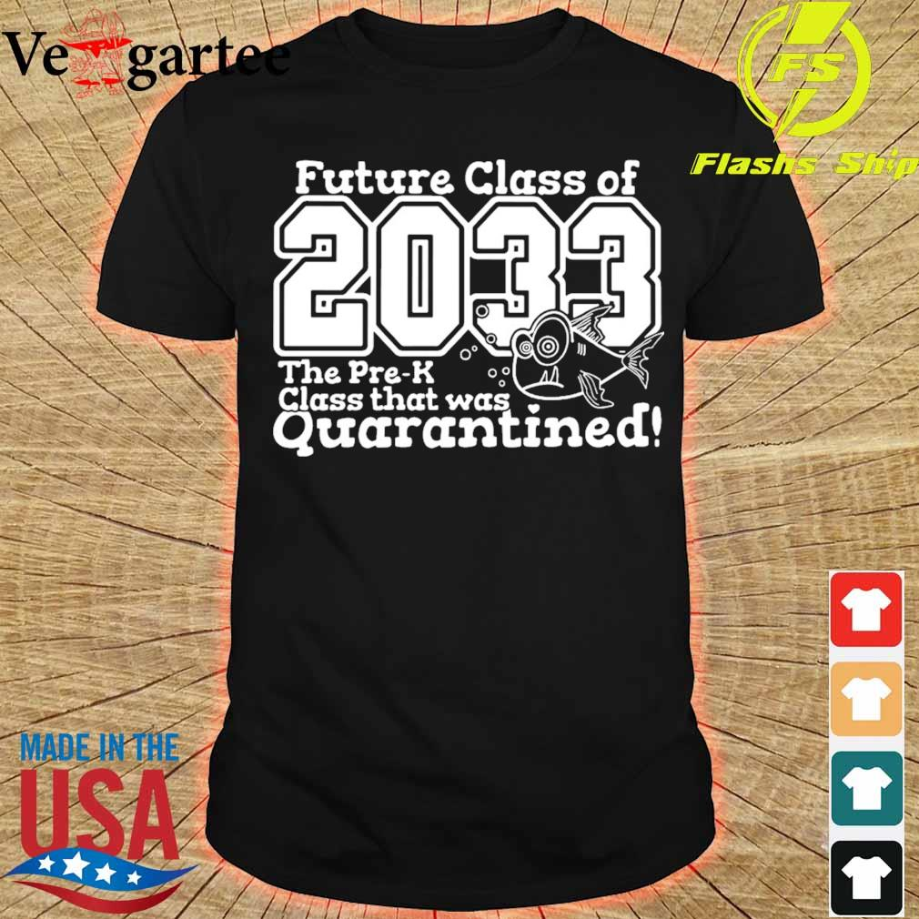 Future class of 2033 the pre-k class that was Quarantined shirt