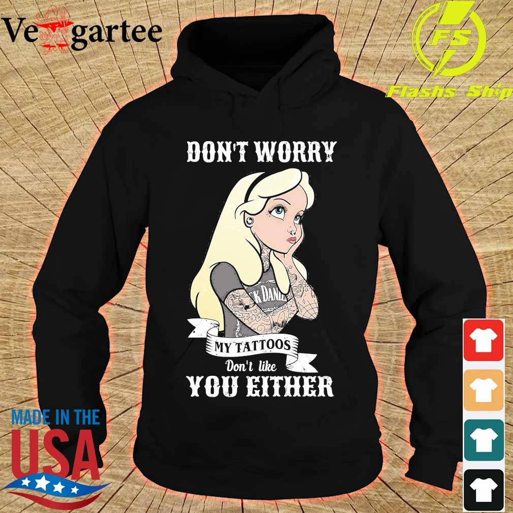 Girl don_t worry my tattoos don't like you either s hoodie