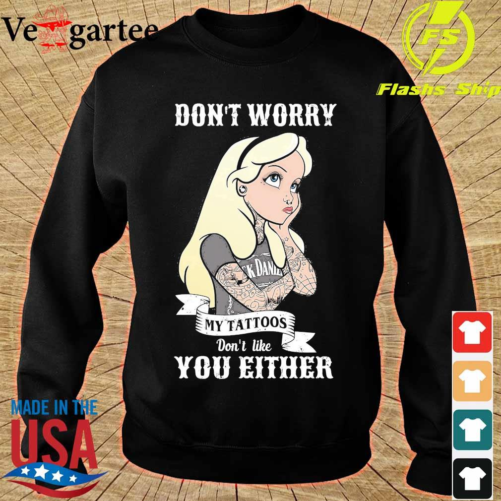 Girl don_t worry my tattoos don't like you either s sweater