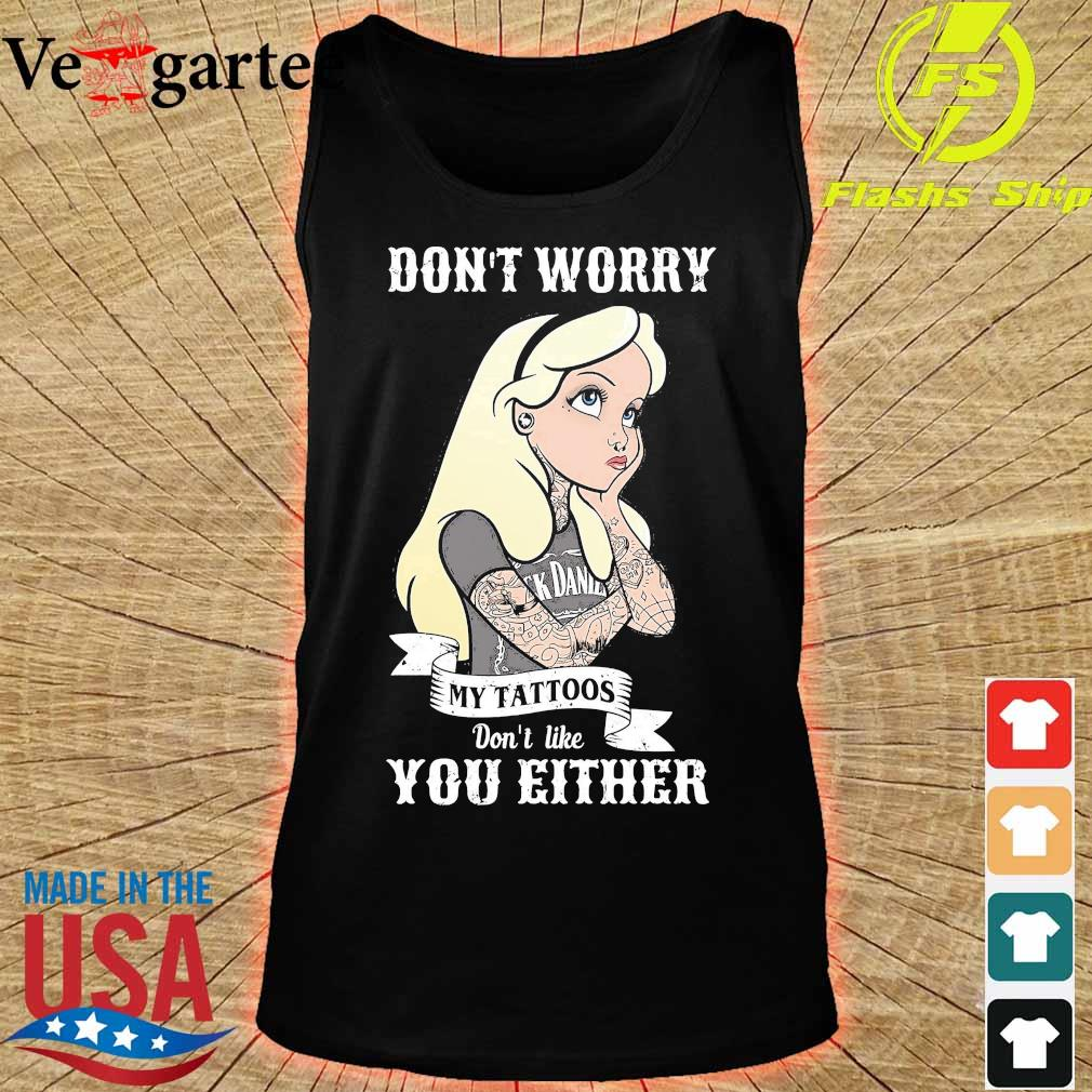 Girl don_t worry my tattoos don't like you either s tank top