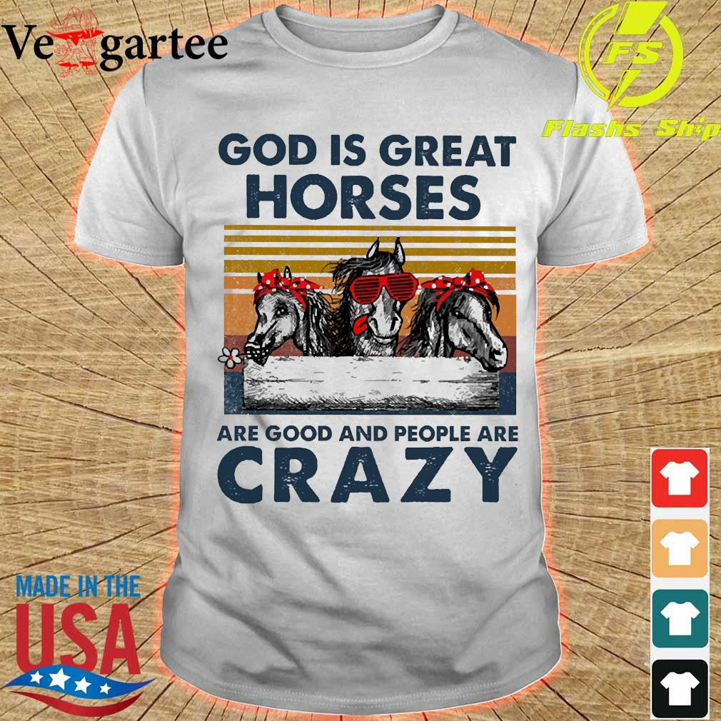 God is great horses are good and people are crazy vintage shirt