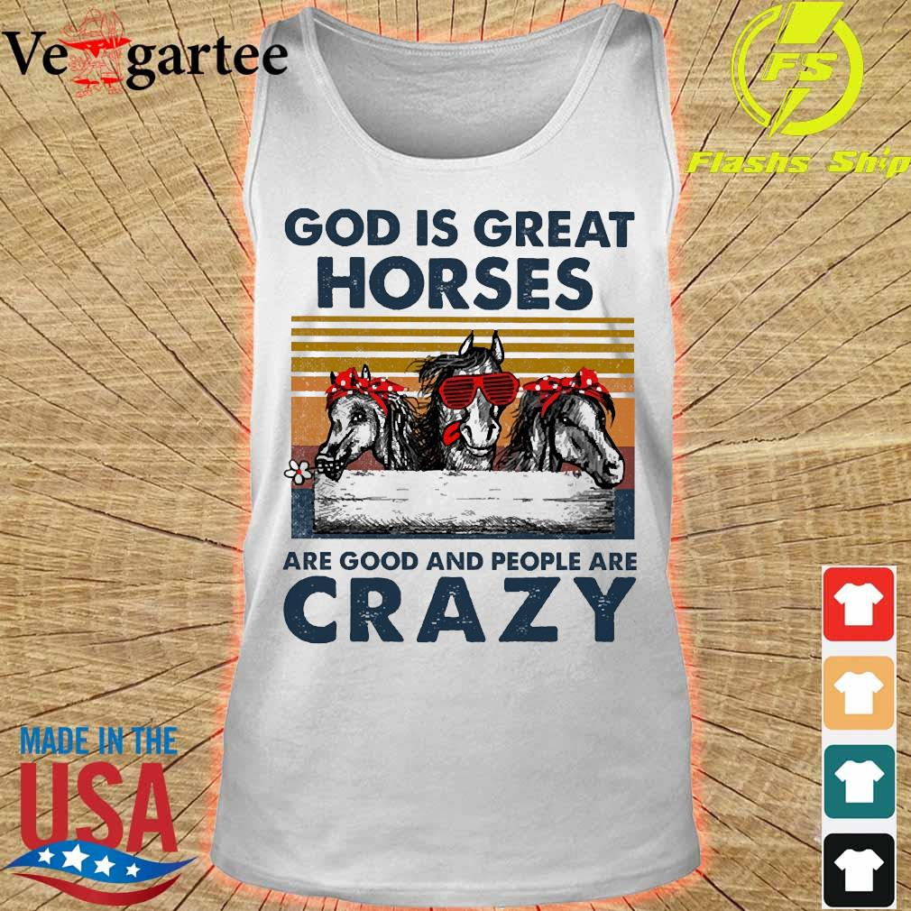 God is great horses are good and people are crazy vintage s tank top