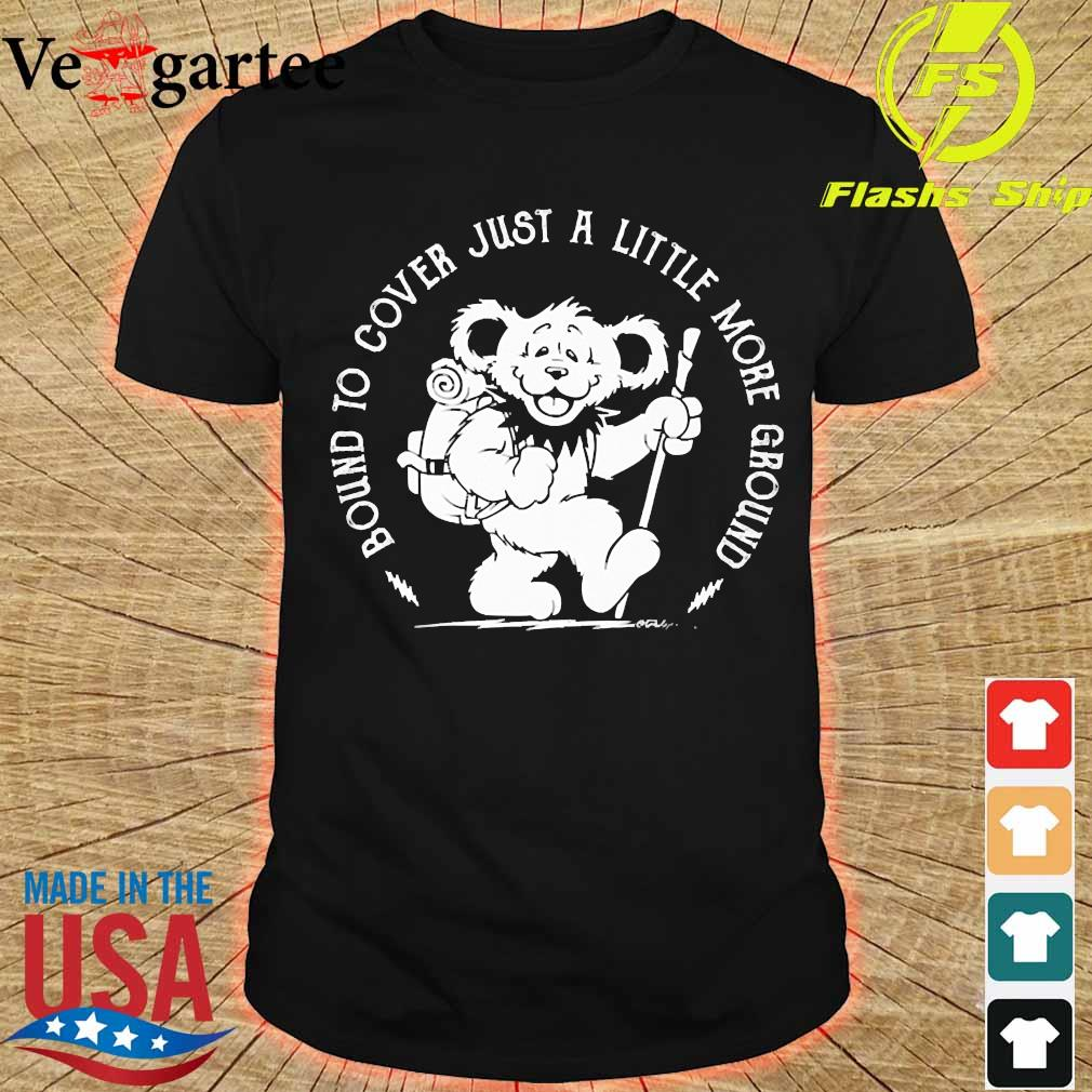 Grateful Dead Bear Bound to cover just a little more ground shirt