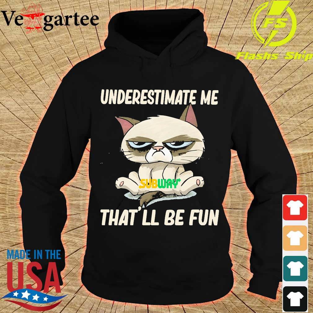 Grumpy cat hug Subway underestimate me That'll be fun s hoodie