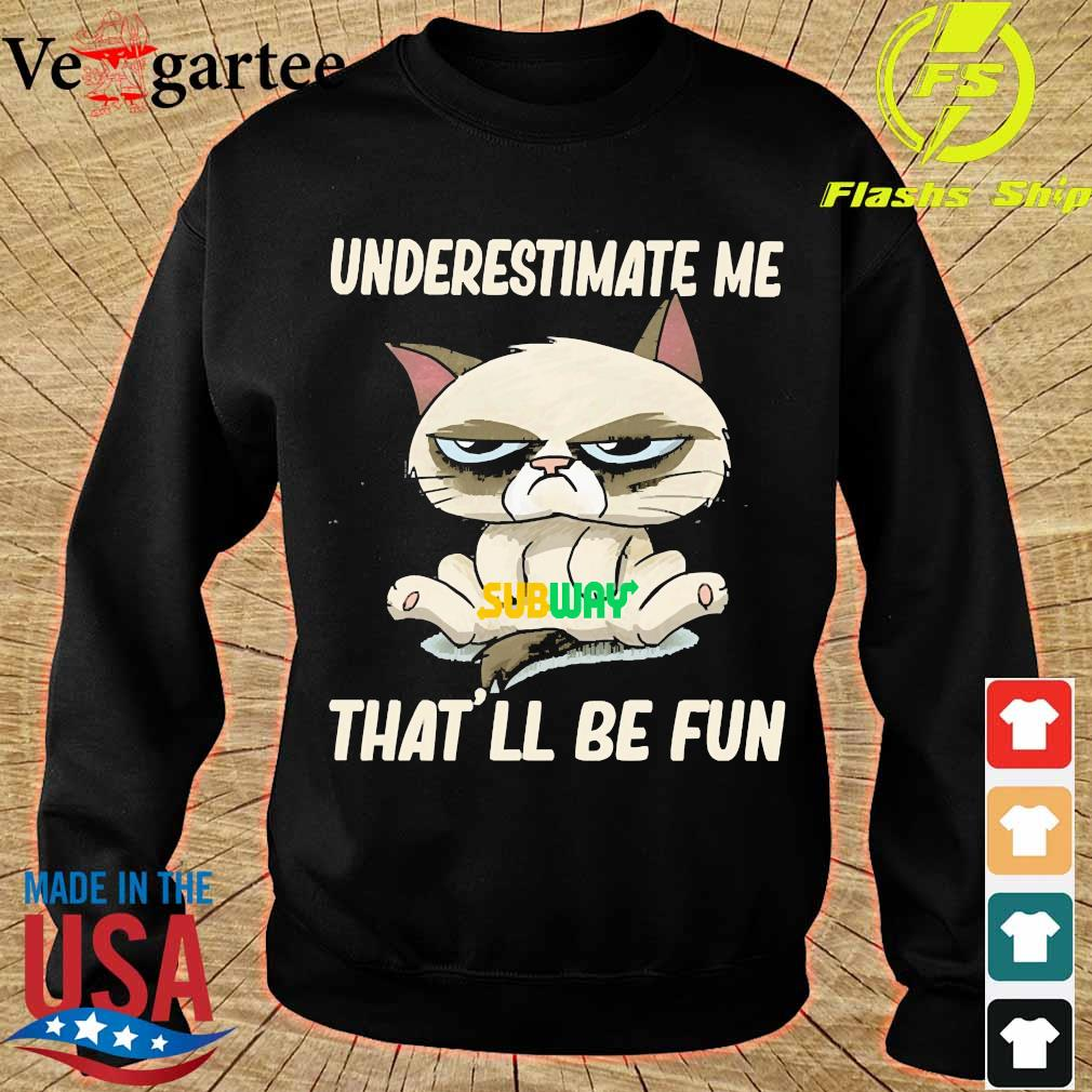 Grumpy cat hug Subway underestimate me That'll be fun s sweater