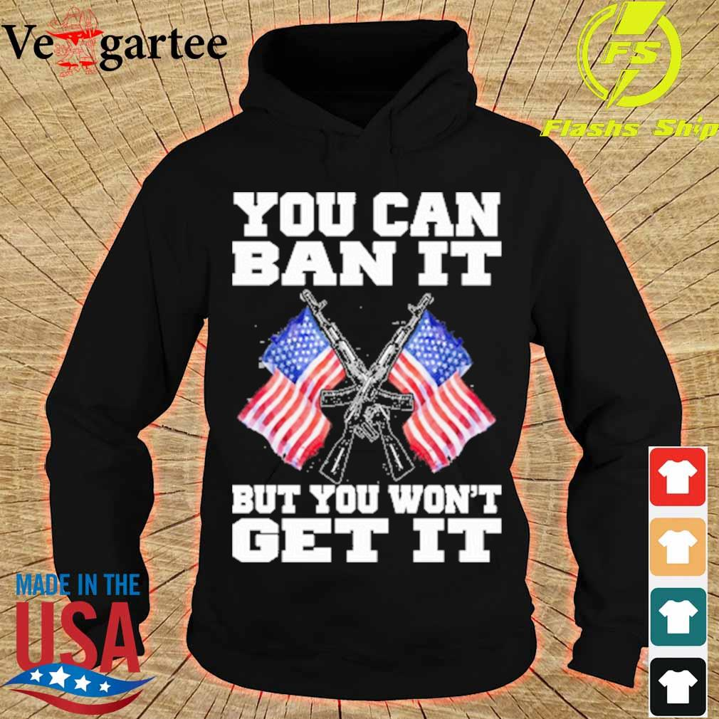Gun and American flag you can ban it but you won't get it s hoodie