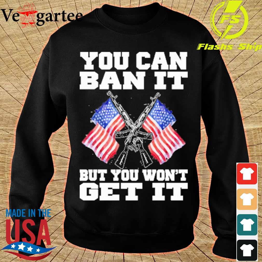 Gun and American flag you can ban it but you won't get it s sweater