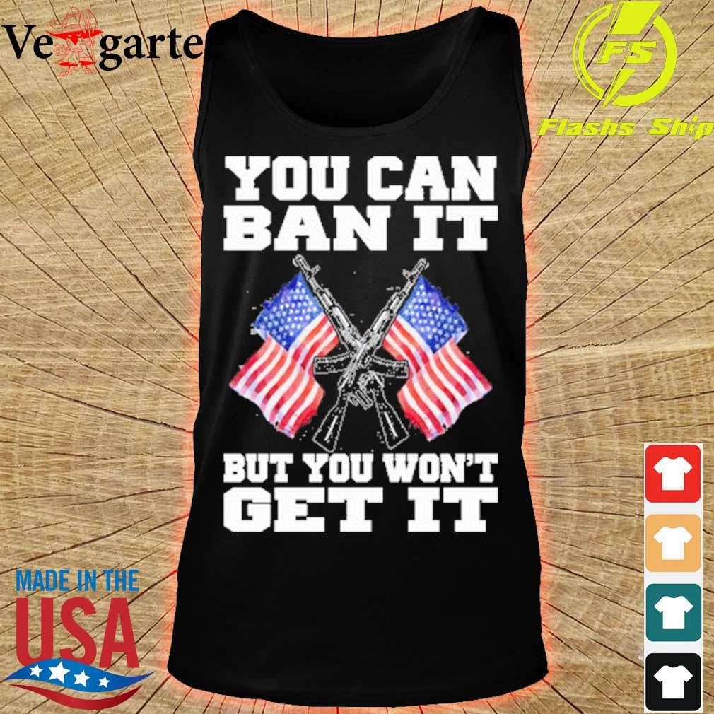Gun and American flag you can ban it but you won't get it s tank top