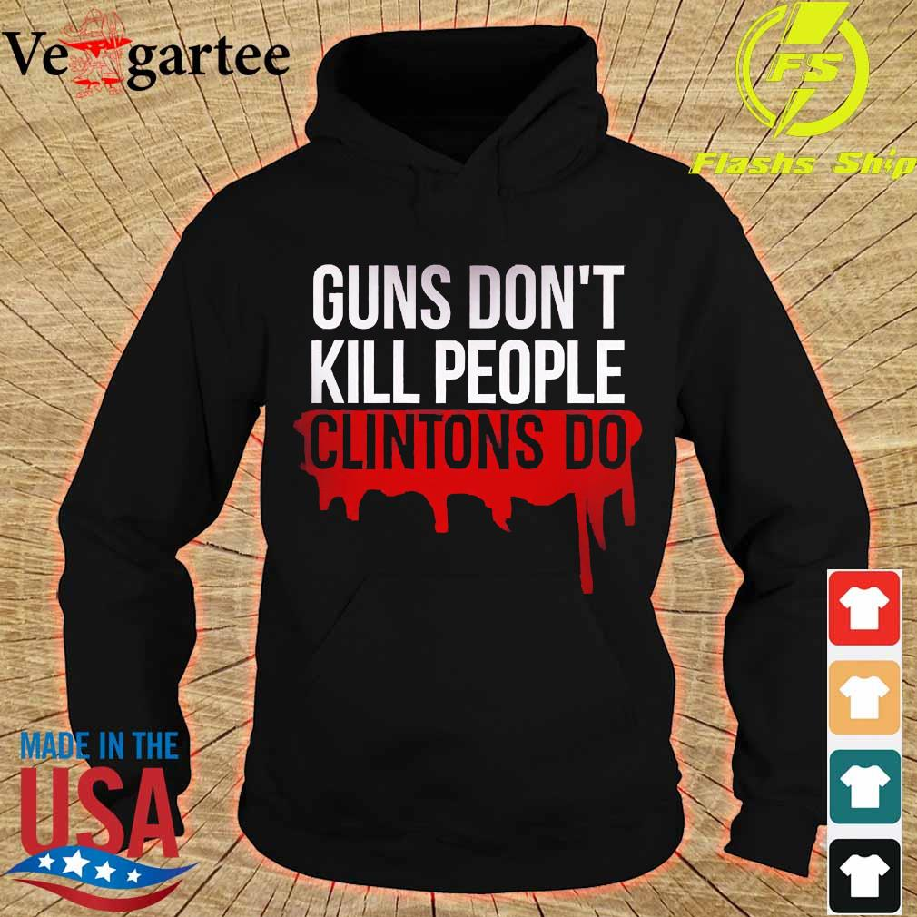 Guns don't kill people clintons do s hoodie