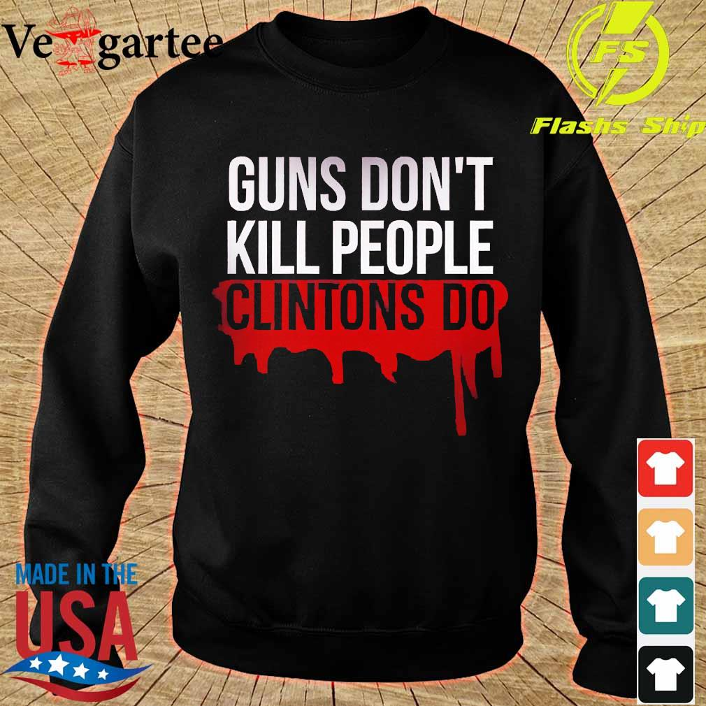 Guns don't kill people clintons do s sweater