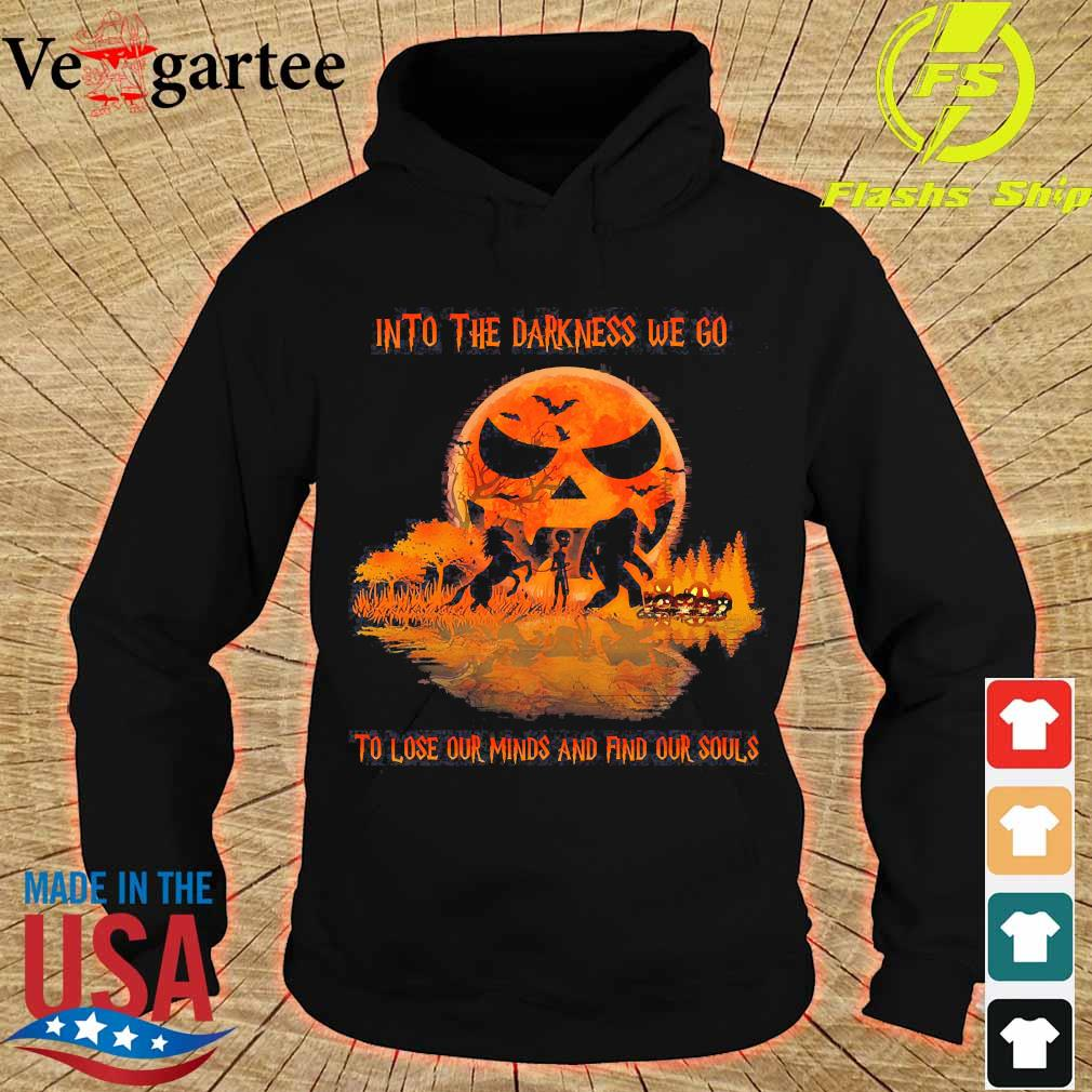 Halloween Bigfoot Alien Unicorn Into the darkness We go to lose our minds and find our souls s hoodie