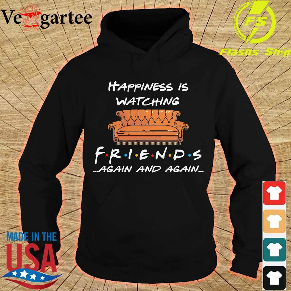 Happiness is watching Friends again and again s hoodie