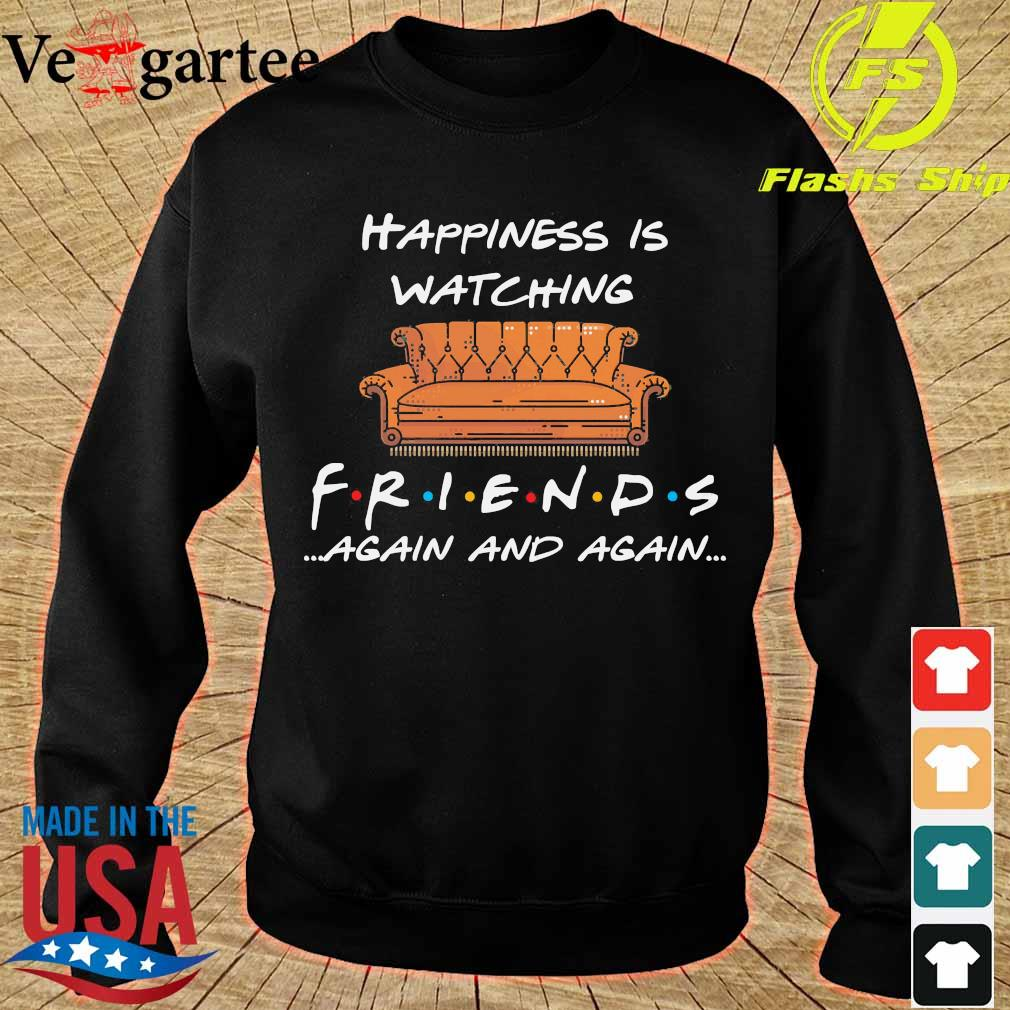 Happiness is watching Friends again and again s sweater