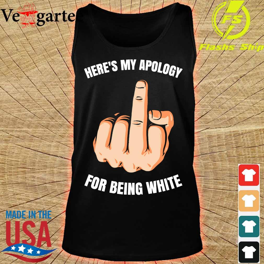 Here's my apology for being white s tank top
