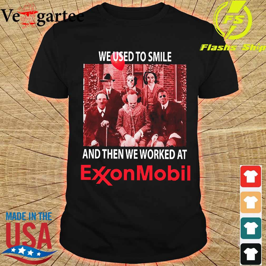 Horror characters We used to smile and then We worked at Exxonmobil shirt