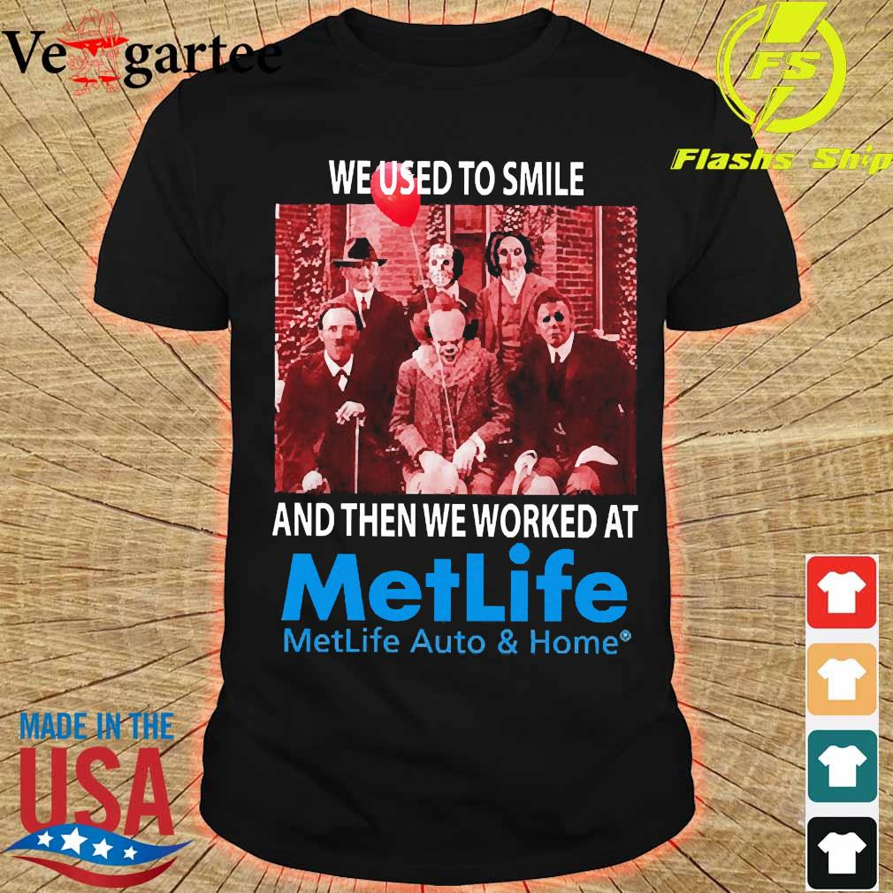 Horror characters We used to smile and then We worked at Metlife shirt