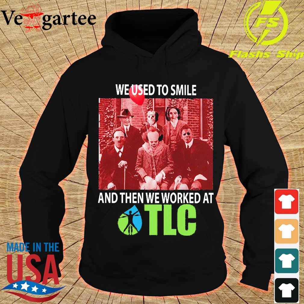 Horror characters We used to smile and then We worked at TLC s hoodie