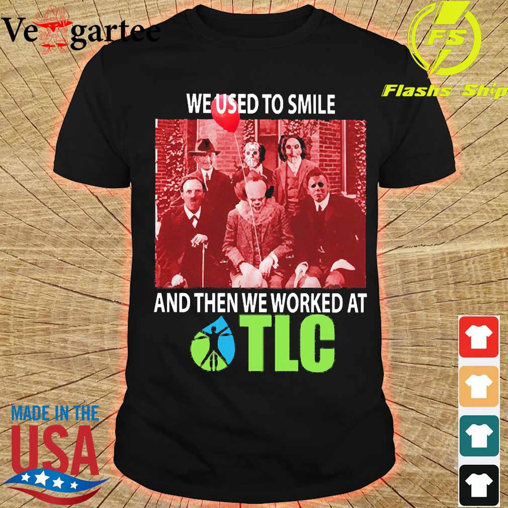 Horror characters We used to smile and then We worked at TLC shirt