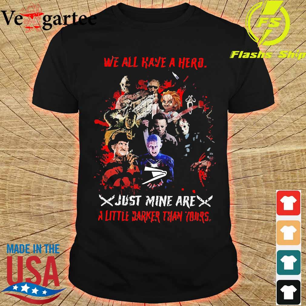 Horror We all have a hero just mine are a little darker than yours United States Postal Service shirt