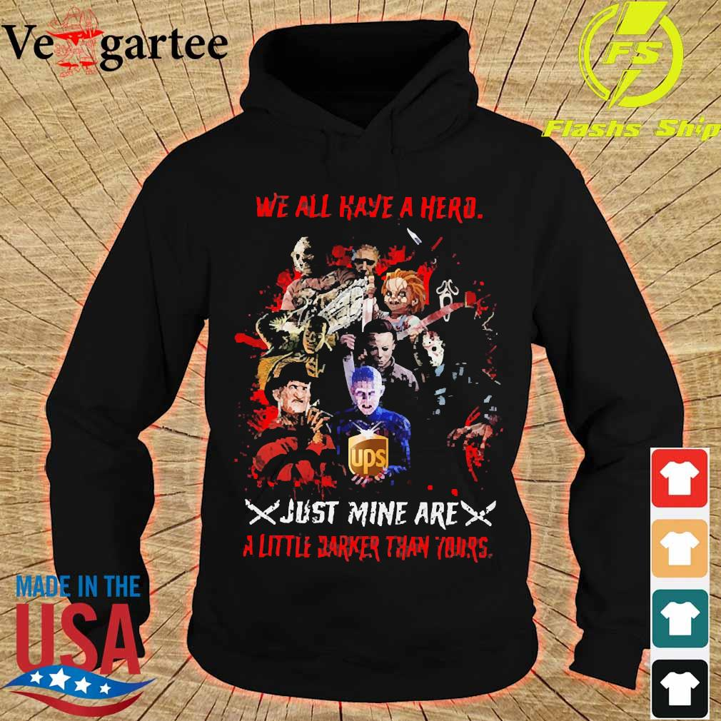 Horror We all have a hero just mine are a little darker than yours UPS s hoodie