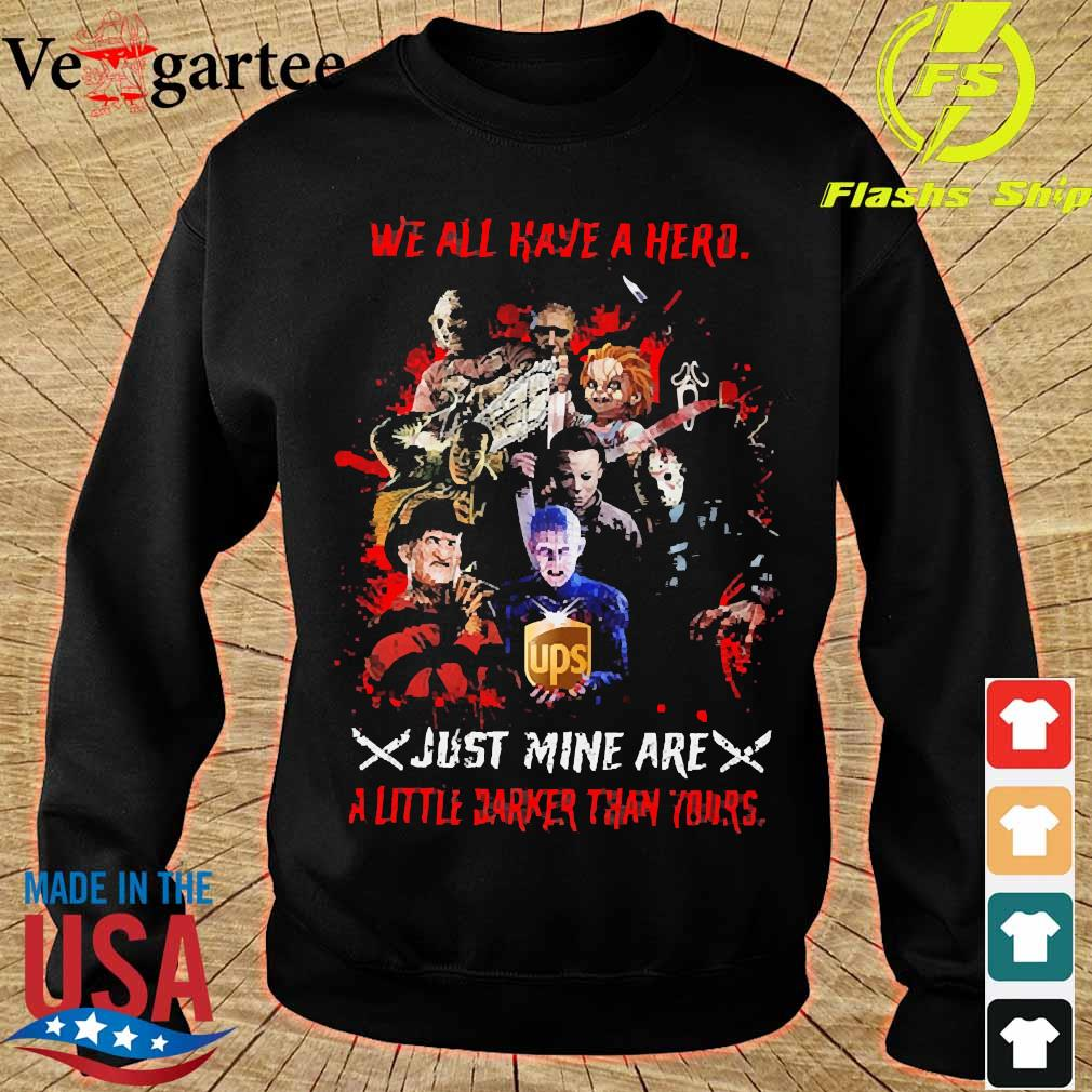 Horror We all have a hero just mine are a little darker than yours UPS s sweater