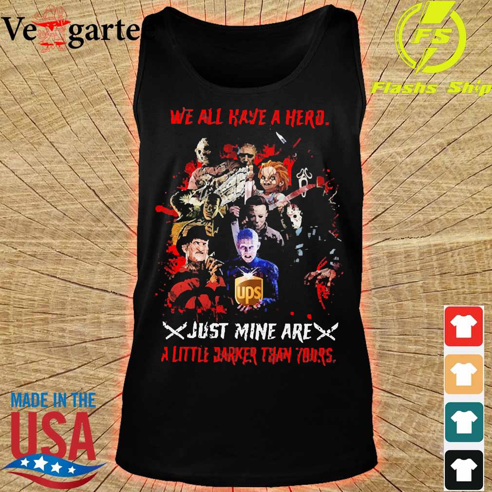 Horror We all have a hero just mine are a little darker than yours UPS s tank top