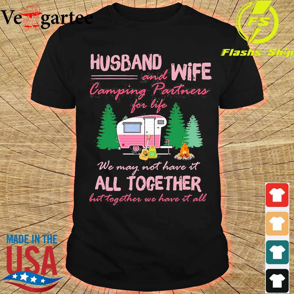 Husband and Wife camping Partners for life We may not have it all together but together e have it all shirt