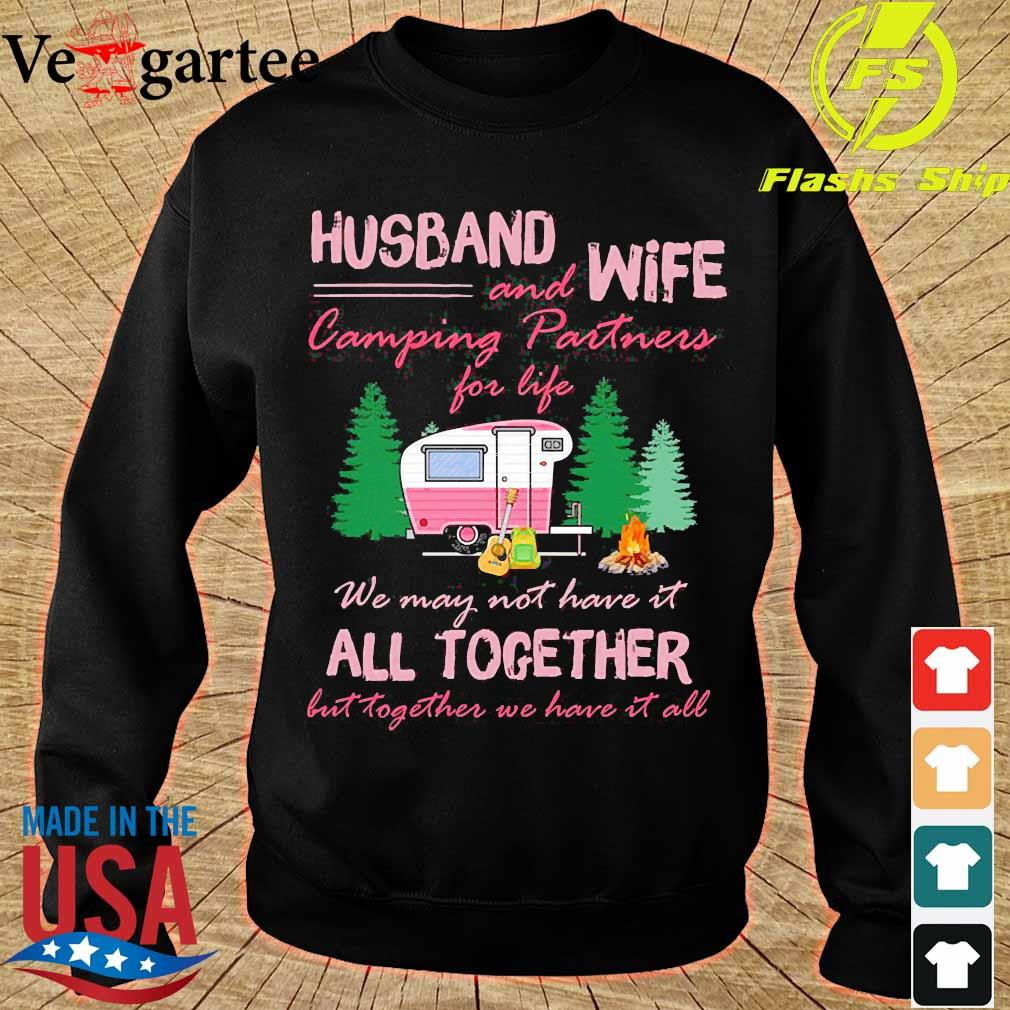 Husband and Wife camping Partners for life We may not have it all together but together e have it all s sweater